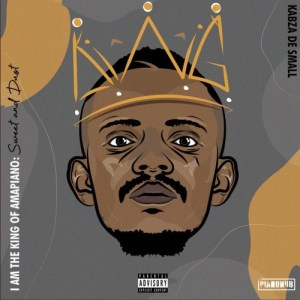 Kabza De Small – I Am The King Of Amapiano: Sweet & Dust (Zip File)