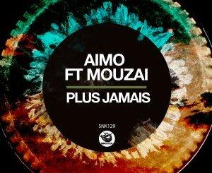 Aimo – Plus Jamais Ft. Mouzai (Original Mix)