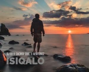 DJ EX, Sacred Soul & Afritonez – Isiqalo