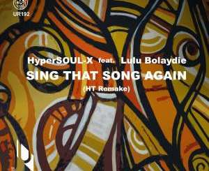 HyperSOUL-X & Lulu Bolaydie – Sing That Song Again (Ht Remake)