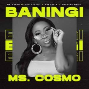 Ms. Cosmo – Baningi Ft. Sho Madjozi, Dee Koala & Nelisiwe Sibiya