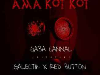 Gaba Cannal – Ama Kot Kot Ft. Galectik & Red Button