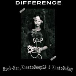 Mick-Man, KhestoDeepSA & KamtoDaKay – Difference