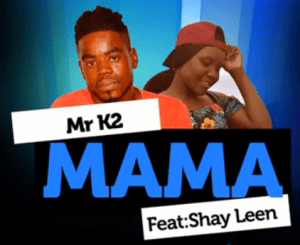 Mr K2 – Mama Ft. Shay Leen [MP3]