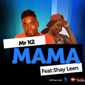 Mr K2 – Mama Ft. Shay Leen [MP3]