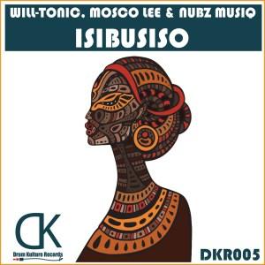 Will-Tonic, Mosco Lee & Nubz MusiQ – Isibusiso (Original Mix)