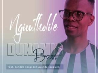 Dunamis Bass – Ngimtholile Ft. Sandile Nkosi & Ayanda Sangweni