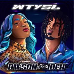 Dwson – WTYSL Ft. Ideh