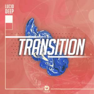 Lucid Deep – Transition