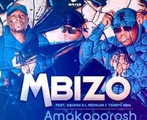 Mbizo – Amakoporosh Ft. Squash DJ, Renolda & Tshepo King