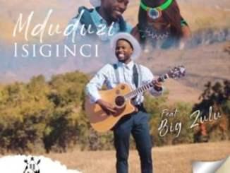 Mduduzi – Isiginci Ft. Big Zulu