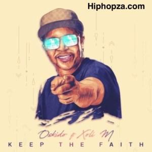 Oskido – Keep The Faith Ft. Xoli M