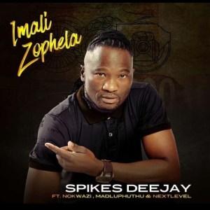 Spikes Deejay – Imali Zophela Ft. Nokwazi, Madluphuthu & Next Level