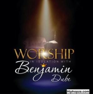 Benjamin Dube – Worship In Isolation