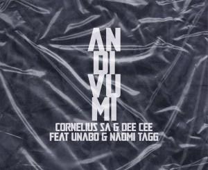Cornelius SA & Dee Cee – Andivumi Ft. Unabo & Naomi Tagg