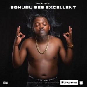 Focalistic – Sghubu Ses Excellent (Album Art + Tracklist)