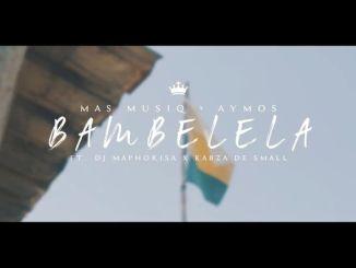 Mas Musiq & Aymos – Bambelela Ft. DJ Maphorisa & Kabza De Small