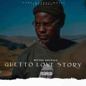 Mfundo Khumalo & Gaba Cannal Music – Ghetto Love Story