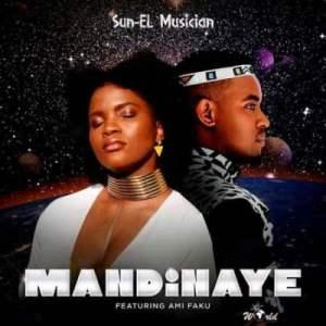 Sun-EL Musician – Mandinaye Ft. Ami Faku