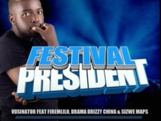 Vusinator – Festival President Ft. Firemlilo, Drama Drizzy China & Sizwe Maps