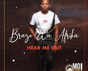 Brazo Wa Afrika – Hear Me Out