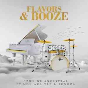 Czwe De Ancestral, MDU a.k.a TRP & BONGZA – Flavors & Booze