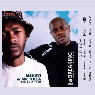 Mshayi & Mr Thela – Breaking Boundaries Ft. Xola Toto