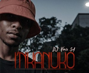 DJ Nova SA – I'nkanuko