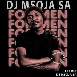 Dj Msoja SA – For Men (Afro Tech)