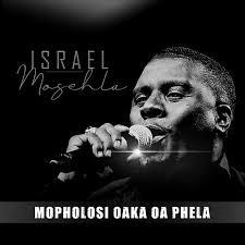 Isreal Mosehla – Mopholosi Oaka Oa Phela