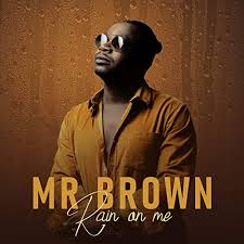 Mr Brown – Rain on Me