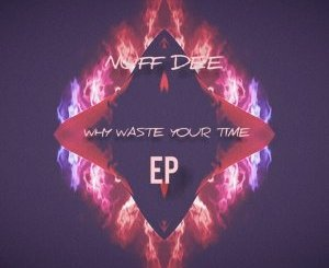 Nuf DeE & Sir Vee The Great – Why Waste Your Time