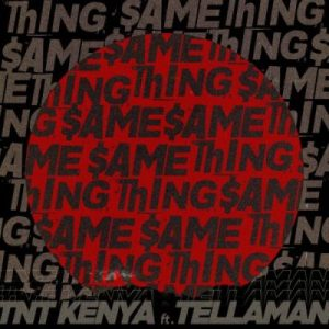TNT Kenya – Same Thing Ft. Tellaman
