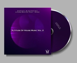 DysFoniK, BlaQ Afro-Kay, Home-Mad Djz & 18v40 – Altitude of House Music Vol. 2