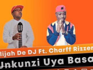 Elijah De DJ – Unkunzi Uya Basa Ft. Charff Rizzer (Original)