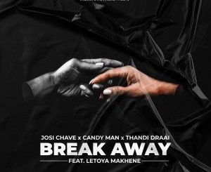 Josi Chave, Candy Man, Thandi Draai, Letoya Makhene – Break Away (Original Mix)Josi Chave, Candy Man, Thandi Draai, Letoya Makhene – Break Away (Original Mix)