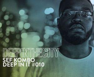 Sef Kombo – Deep In It #10 (Deep In The City)