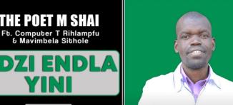 The Poet M Shai – Ndzi Endla Yini Ft. Computer T Rihlampfu & Mavimbela Sithole (Original)