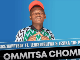 Boszhappyboy – Ommitsa Chomi Ft. Lenistobujwa & Lesika the Pro (Original Mix)
