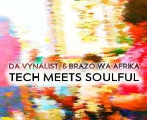 Da Vynalist & Brazo Wa Afrika – Tech Meets Soulful.