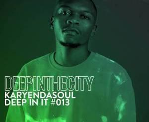 Karyendasoul – Deep In It #13 (Deep In The City)