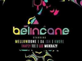 MellowBone & Da Ish – Belincane Ft. Kmore, Thapzy Tee & Lee Mckrazy