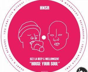 Ozz La Deep & MellowCent – House Your Soul