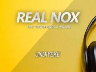Real Nox – Undiyeke Ft. Turn Up Kings Mr Abie