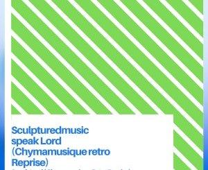 SculpturedMusic – Speak Lord (Chymamusique Retro Reprise)