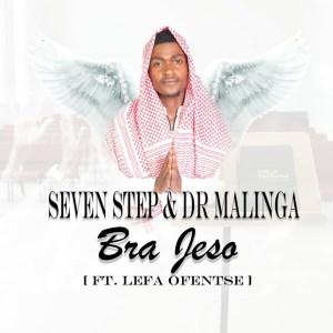 Seven Step & Dr Malinga – Bra Jeso (feat. Lefa Ofentse)