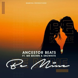 Ancestor Beats – Be Mine (feat. Mr Brown & Snowhite)