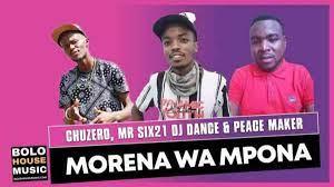 Chuzero, Mr Six21 DJ Dance & Peace Maker – Morena Wa Mpona