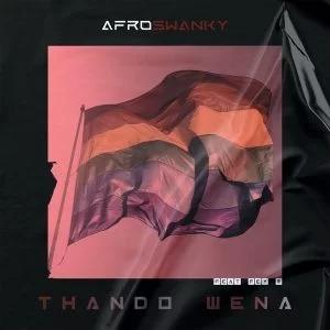 Afro Swanky – Thando Wena Ft. Fey M