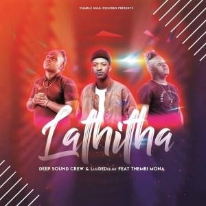 Deep Sound Crew – Lathitha (feat. LuuDedeejay & Thembi Mona)